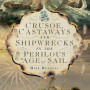 Crusoe, Castaways and Shipwrecks in the Perilous Age of Sail